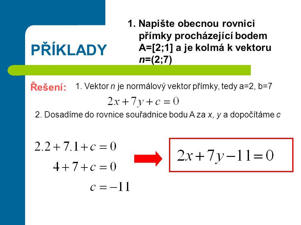 1. Napište obecnou rovnici přímky procházející bodem A=[2;1] a je kolmá k vektoru n=(2;7)